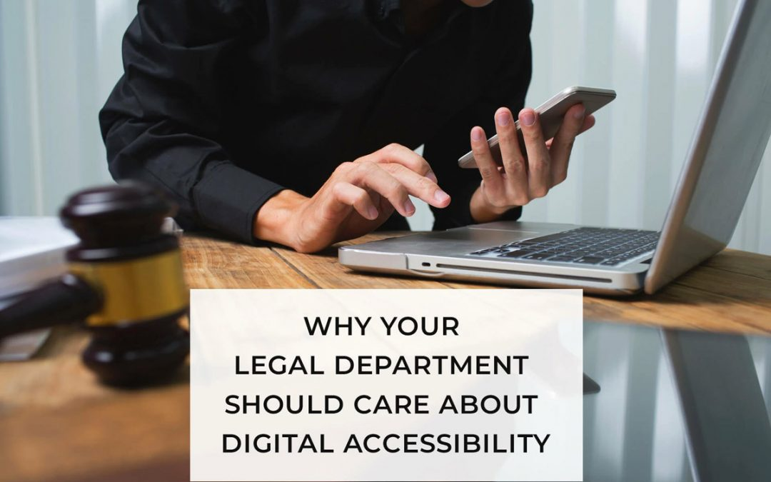 Why Your Legal Department Should Care about Digital Accessibility